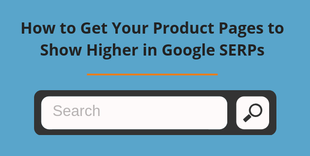 How to Get Your Product Pages to Show Higher in Google SERPs