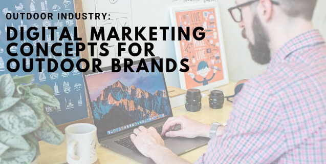 Outdoor Industry: Digital Marketing Concepts for Outdoor Brands
